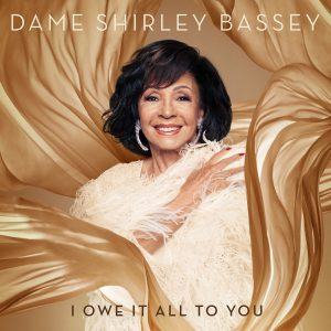 Dame Shirley Bassey 'I Owe It All To You' is Out Now