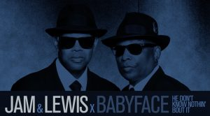 Jam & Lewis x Babyface - He Don't Know Nothin' Bout It