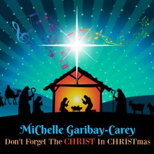 Listen to 'Don't Forget the CHRIST in CHRISTmas' by MiChelle Garibay-Carey