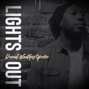 Listen to 'Lights Out' by Daniel Weatherspoon