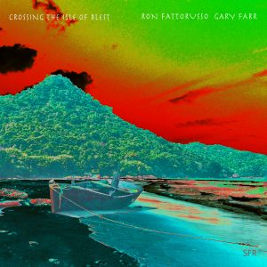Ron Fattorusso and Gary Farr 'Crossing The Isle of Blest' Releases January 22